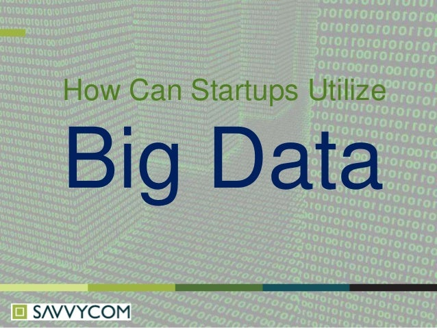 How Can Startups Utilize  Big Data