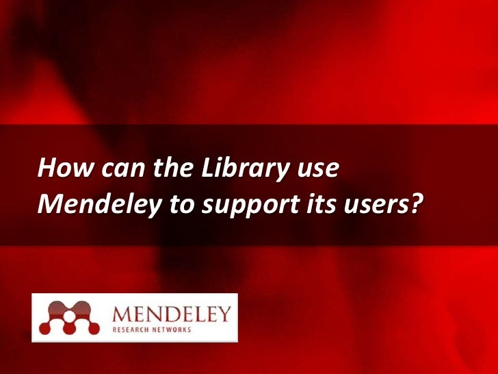 How can the Library useMendeley to support its users?