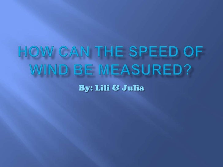 How can the speed of wind be measured?<br />By: Lili & Julia <br />