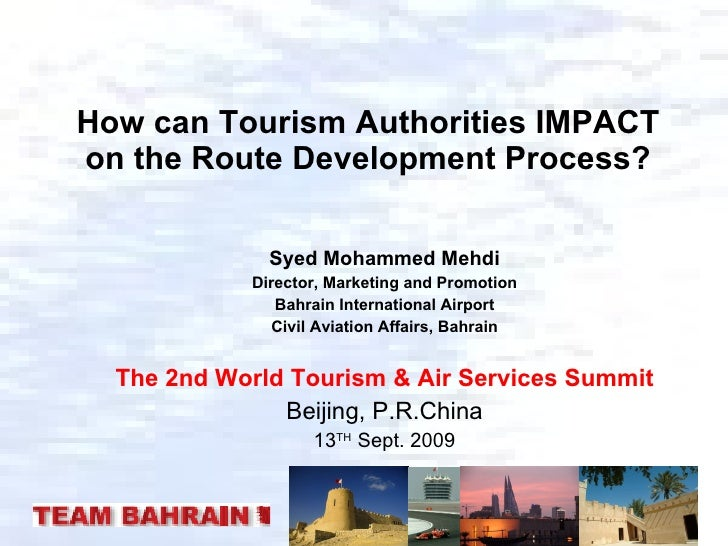 How can Tourism Authorities IMPACT on the Route Development Process? Syed Mohammed Mehdi Director, Marketing and Promotion...
