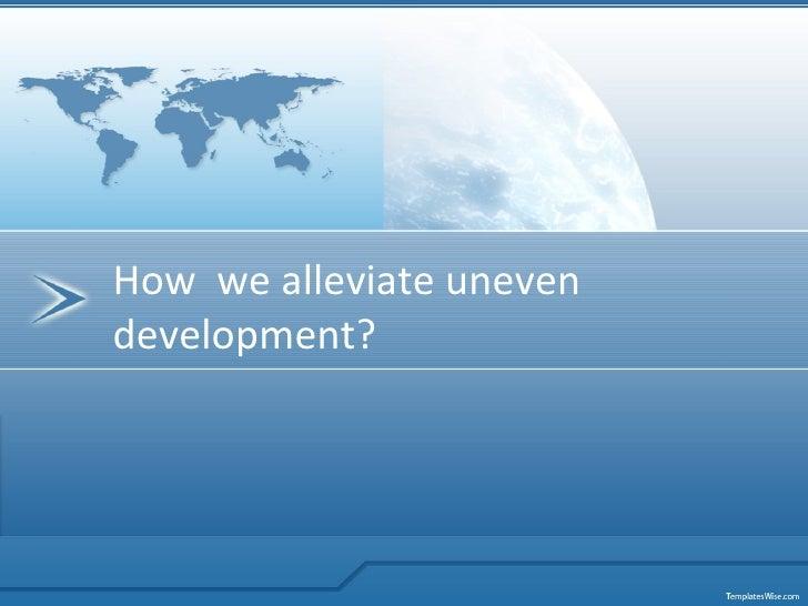 How  we alleviate uneven development?