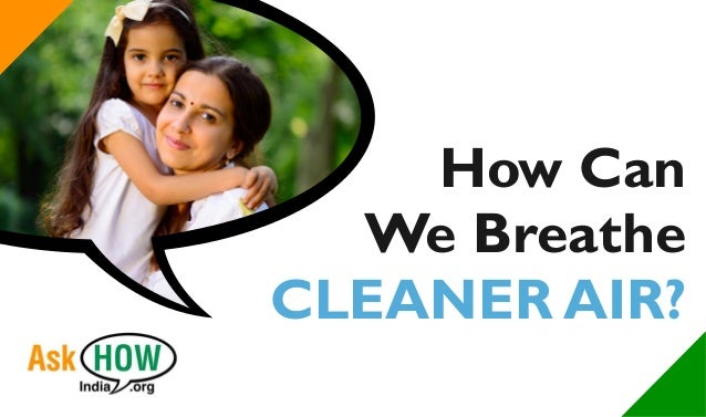How Can We Breathe CLEANER AIR?