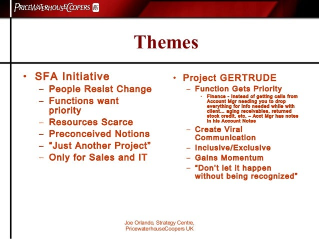 Joe Orlando, Strategy Centre, PricewaterhouseCoopers UK Themes • SFA Initiative – People Resist Change – Functions want pr...