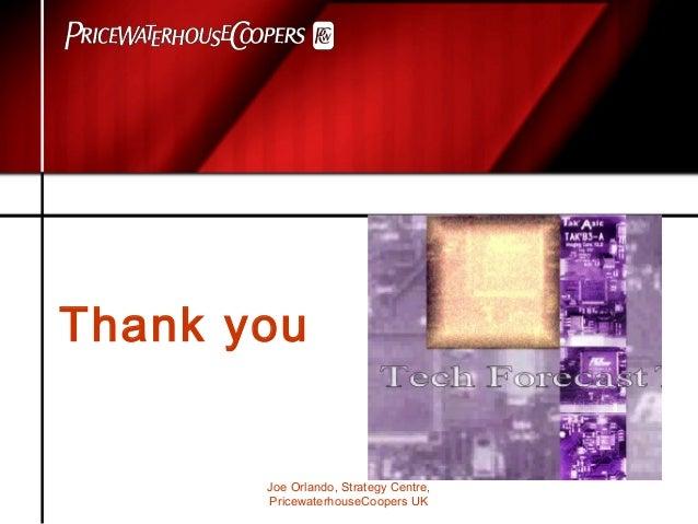 Joe Orlando, Strategy Centre, PricewaterhouseCoopers UK Thank you