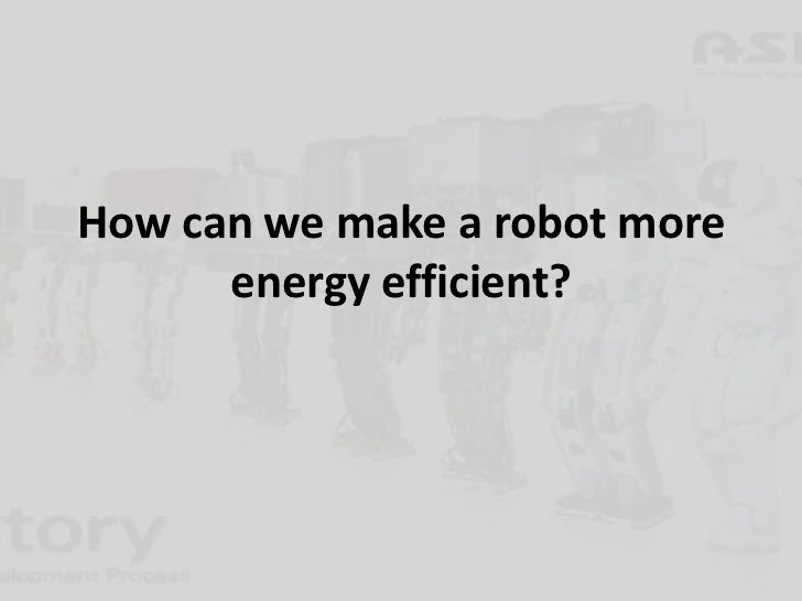 How can we_make_a_robot_more_energy_efficient