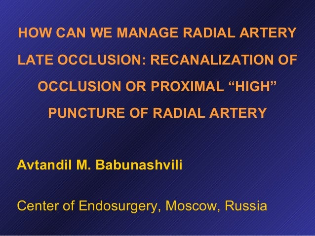 "HOW CAN WE MANAGE RADIAL ARTERY LATE OCCLUSION: RECANALIZATION OF OCCLUSION OR PROXIMAL ""HIGH"" PUNCTURE OF RADIAL ARTERY  ..."