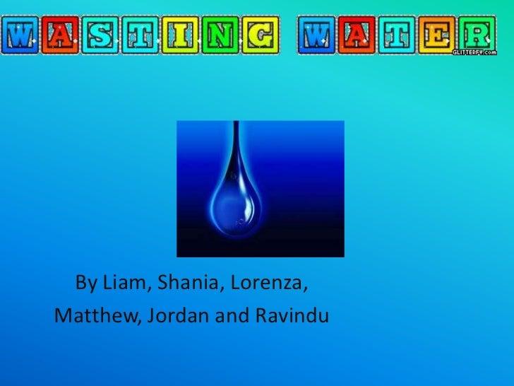 By Liam, Shania, Lorenza, <br />Matthew, Jordan and Ravindu <br />