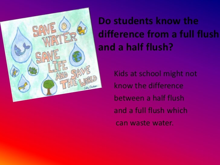 Do students know the difference from a full flush and a half flush?<br />Kids at school might not <br />know the differenc...