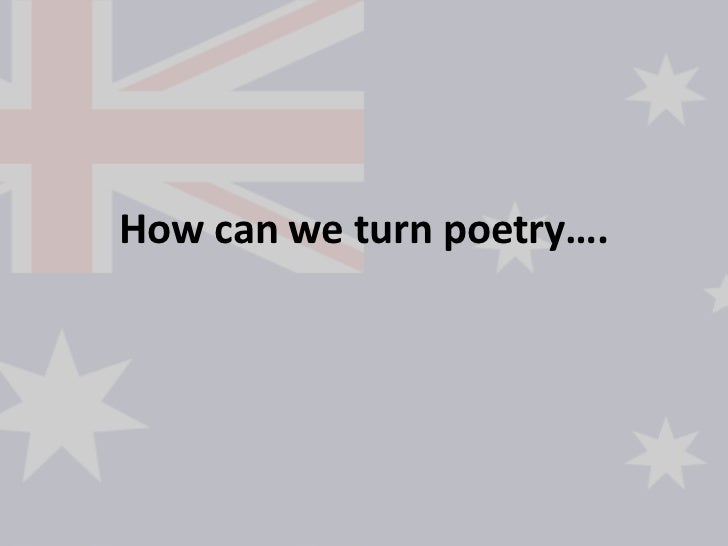 How can we turn poetry….<br />