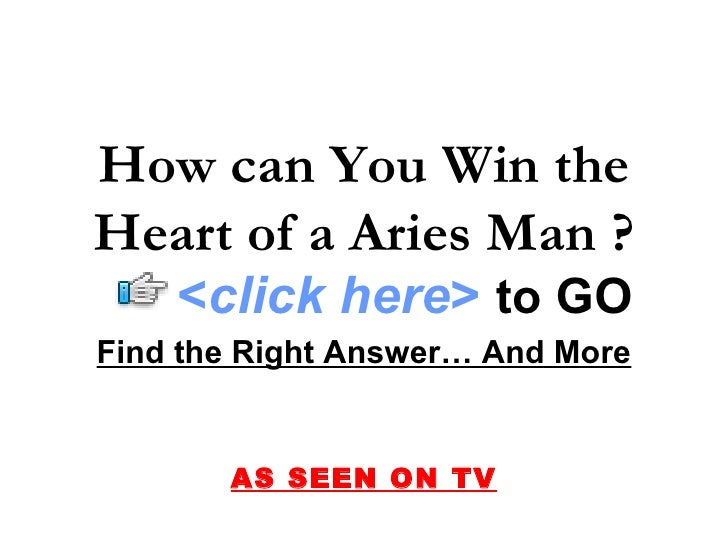 How can You Win the Heart of a Aries Man ? Find the Right Answer… And More AS SEEN ON TV < click here >   to   GO
