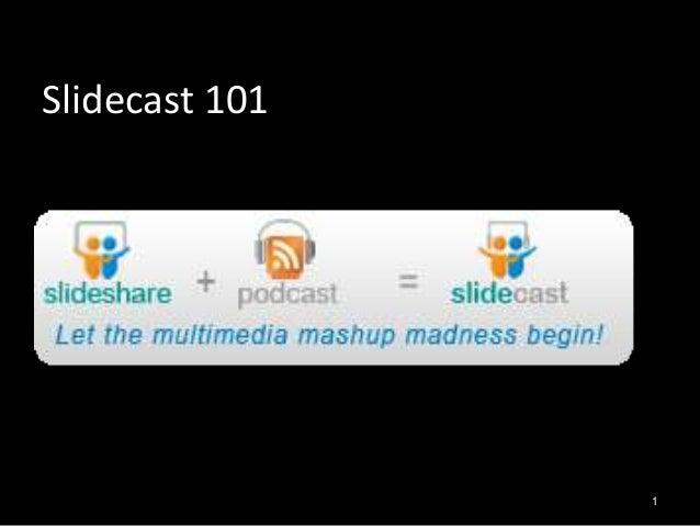 Slidecast 101                1