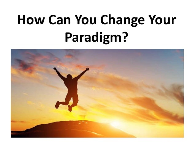 How Can You Change Your Paradigm?