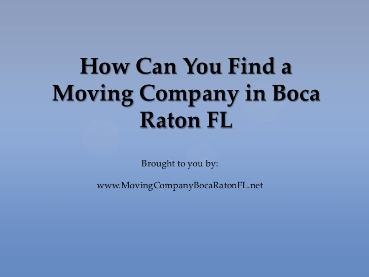 How Can You Find aMoving Company in Boca       Raton FL           Brought to you by:   www.MovingCompanyBocaRatonFL.net