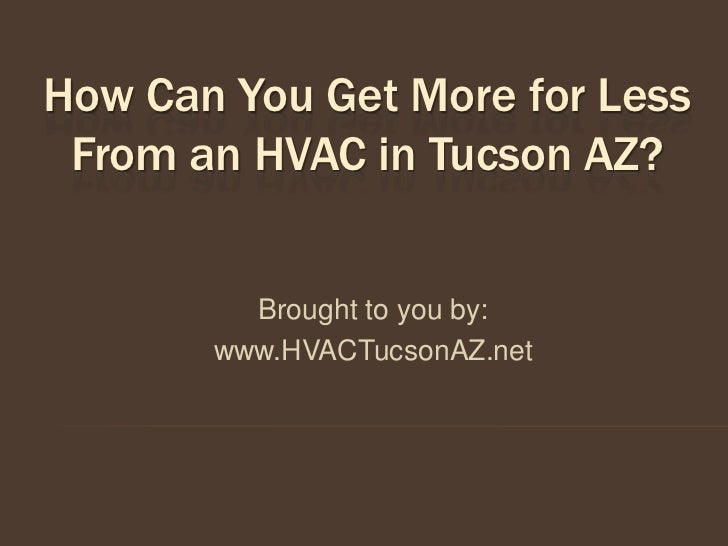 How Can You Get More for Less From an HVAC in Tucson AZ?         Brought to you by:       www.HVACTucsonAZ.net
