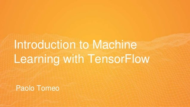 Introduction to Machine Learning with TensorFlow Paolo Tomeo