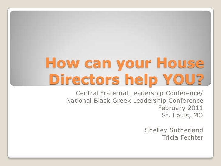 How can your House Directors help YOU?<br />Central Fraternal Leadership Conference/<br />National Black Greek Leadership ...