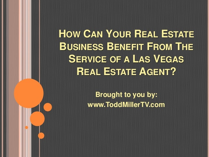 HOW CAN YOUR REAL ESTATEBUSINESS BENEFIT FROM THE SERVICE OF A LAS VEGAS   REAL ESTATE AGENT?      Brought to you by:     ...