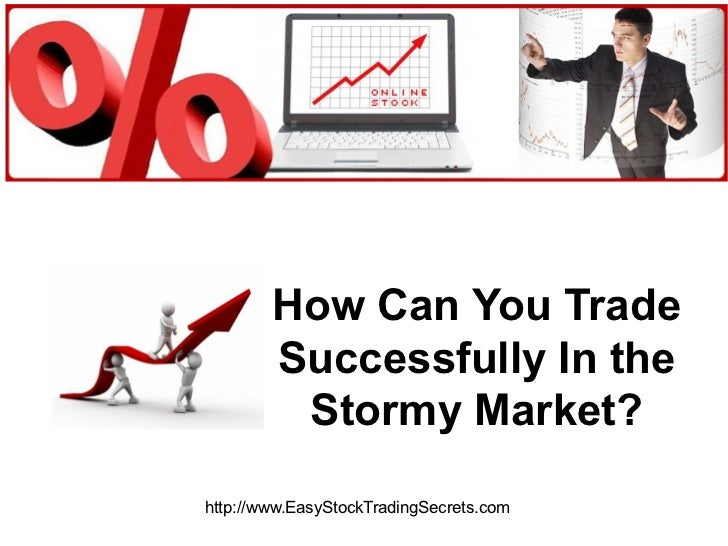 How Can You Trade Successfully In the Stormy Market? http://www.EasyStockTradingSecrets.com