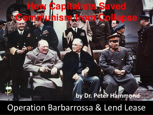 Operation Barbarrossa & Lend Lease How Capitalists Saved Communism from Collapse by Dr. Peter Hammond
