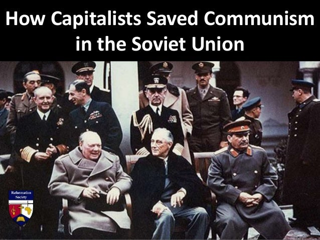 How Capitalists Saved Communism in the Soviet Union