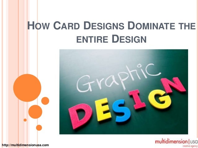 HOW CARD DESIGNS DOMINATE THE ENTIRE DESIGN http://multidimensionusa.com