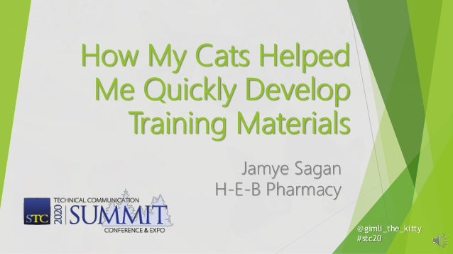 How My Cats Helped Me Quickly Develop Training Materials Jamye Sagan H-E-B Pharmacy @gimli_the_kitty #stc20