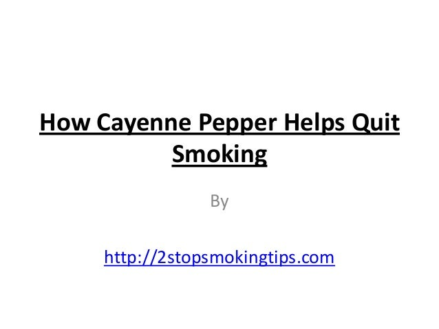 How Cayenne Pepper Helps Quit          Smoking                 By     http://2stopsmokingtips.com