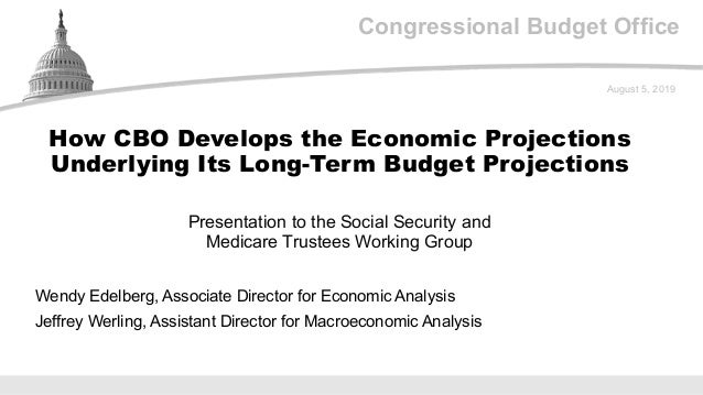 Congressional Budget Office Presentation to the Social Security and Medicare Trustees Working Group August 5, 2019 Wendy E...