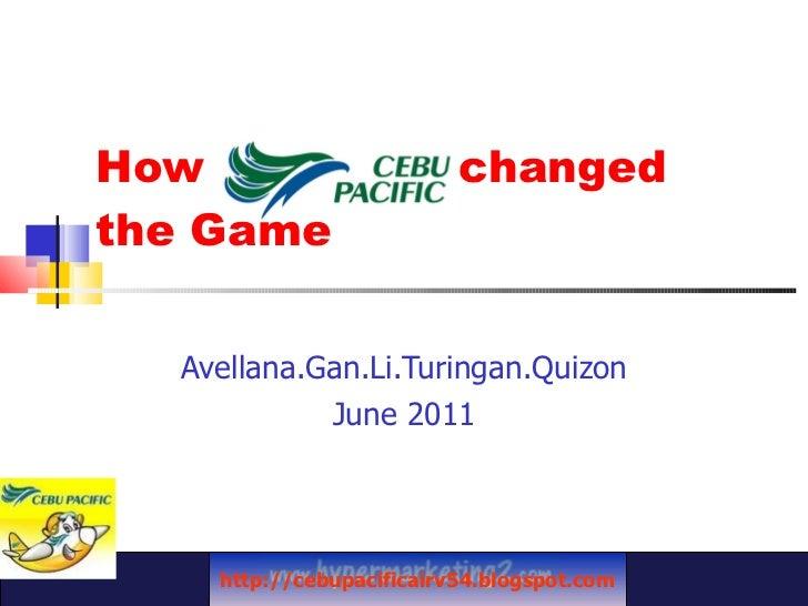 How  changed  the Game Avellana.Gan.Li.Turingan.Quizon June 2011 http://cebupacificairv54.blogspot.com