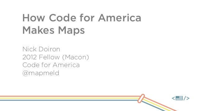How Code for AmericaMakes MapsNick Doiron2012 Fellow (Macon)Code for America@mapmeld