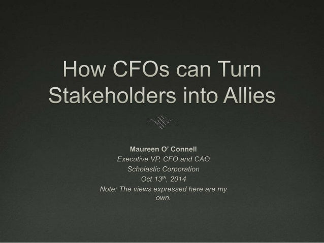CFO and Stakeholders   As soon as a CFO takes over the reins, he/she has to  forge healthy relationships with the CEO, th...