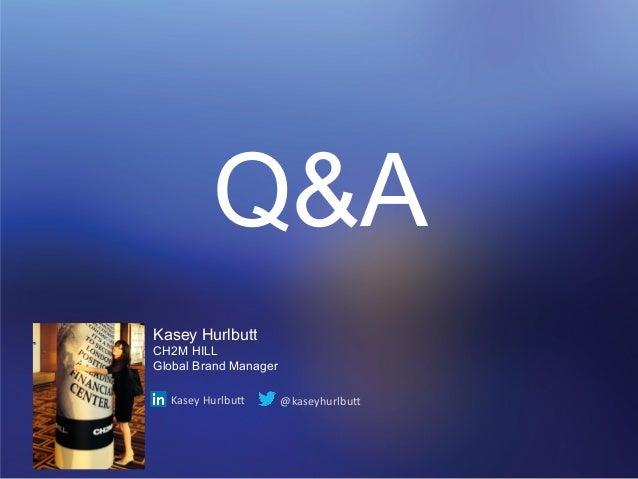 Q&A  Kasey Hurlbutt  CH2M HILL  Global Brand Manager  Kasey  Hurlbu,  @kaseyhurlbu,
