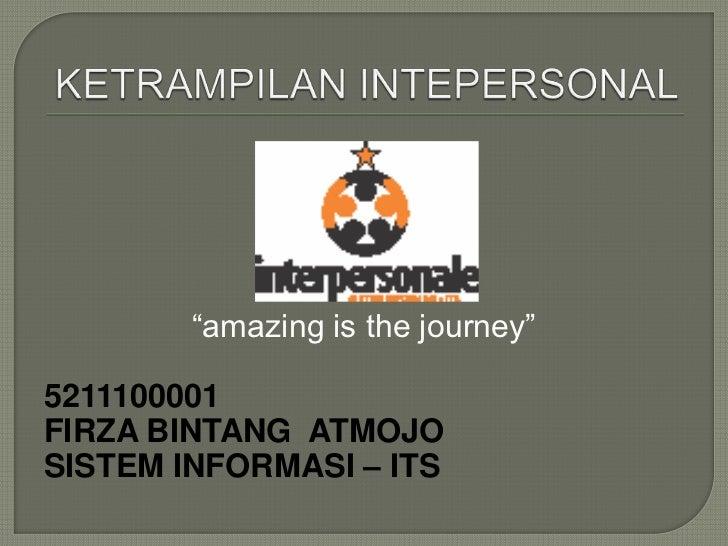 """amazing is the journey""5211100001FIRZA BINTANG ATMOJOSISTEM INFORMASI – ITS"