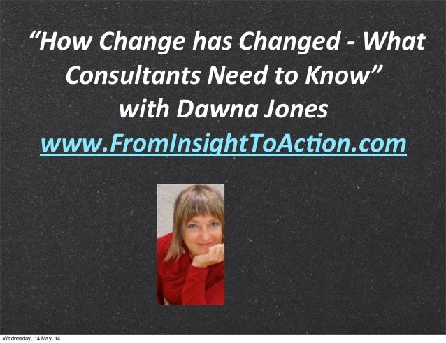 """How	   Change	   has	   Changed	   -­‐	   What	    Consultants	   Need	   to	   Know""	    with	   Dawna	   Jones www.Fro..."