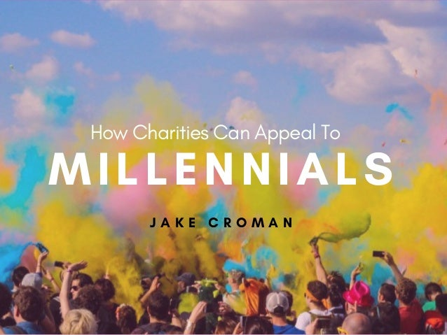 How Charities Can Appeal To  J A K E C R O M A N MILLENNIALS
