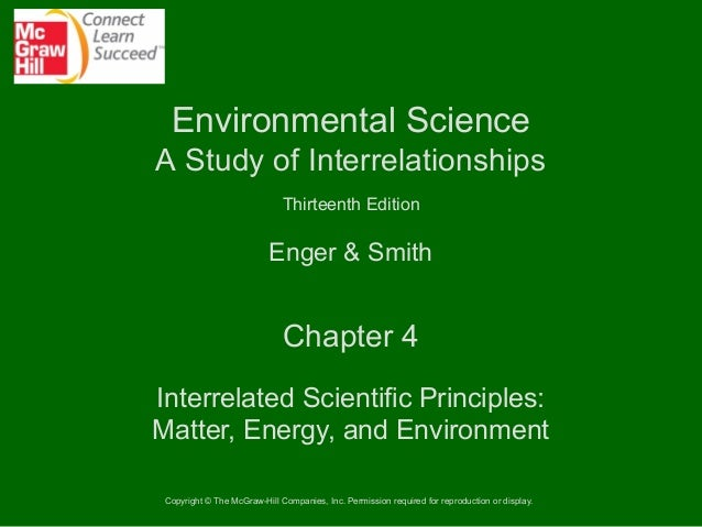 Environmental Science A Study of Interrelationships Thirteenth Edition  Enger & Smith  Chapter 4 Interrelated Scientific P...