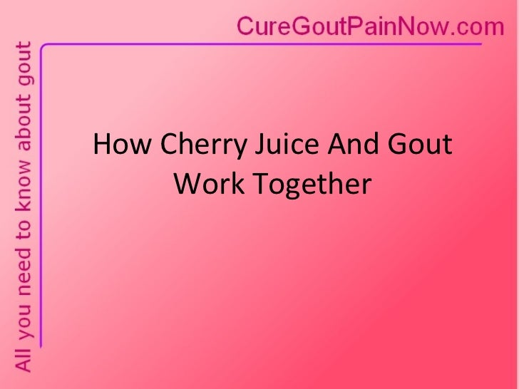 How Cherry Juice And Gout Work Together