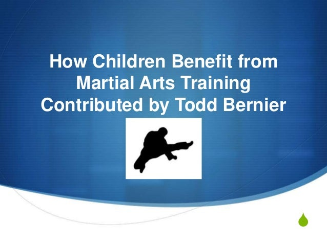 S How Children Benefit from Martial Arts Training Contributed by Todd Bernier
