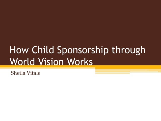 How Child Sponsorship through World Vision Works Sheila Vitale
