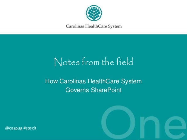 @caspug #spsclt  Notes from the field  How Carolinas HealthCare System  Governs SharePoint