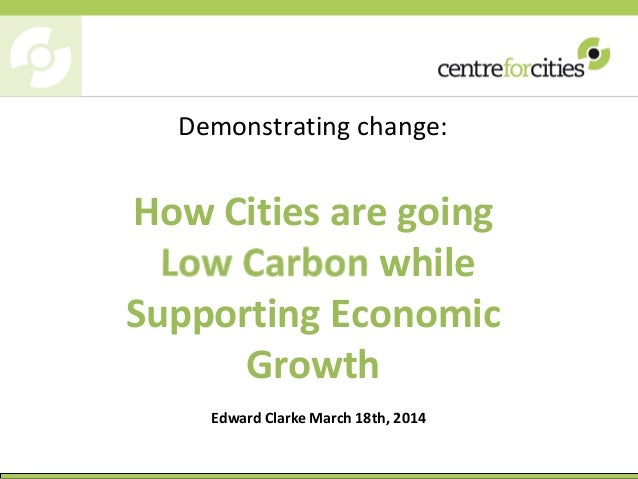 Demonstrating change: How Cities are going while Supporting Economic Growth Edward Clarke March 18th, 2014
