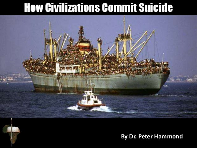 By Dr. Peter Hammond How Civilizations Commit Suicide