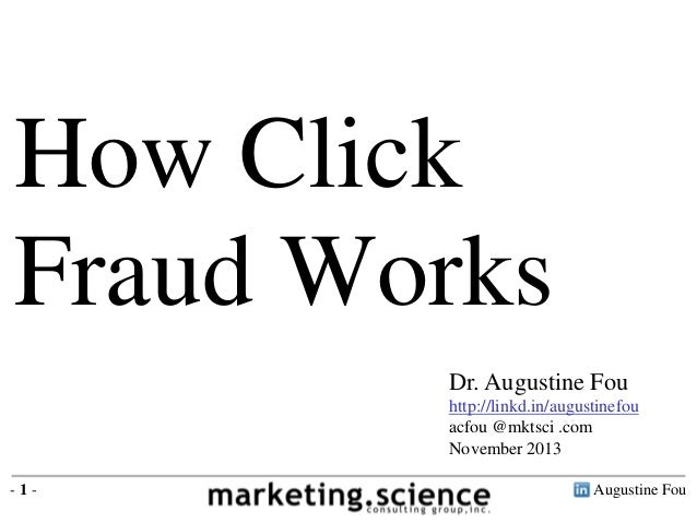 How Click Fraud Works Dr. Augustine Fou http://linkd.in/augustinefou acfou @mktsci .com November 2013 -1-  Augustine Fou