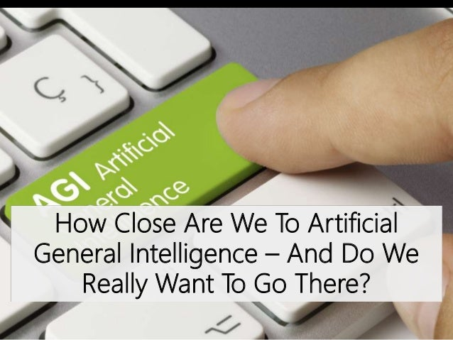 How Close Are We To Artificial General Intelligence – And Do We Really Want To Go There?