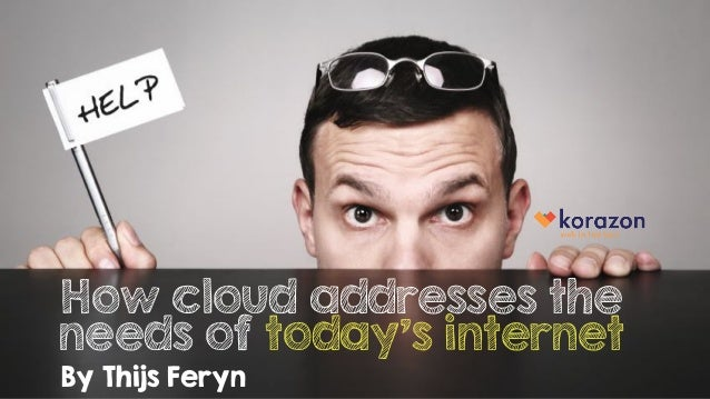 How cloud addresses the needs of today's internet By Thijs Feryn