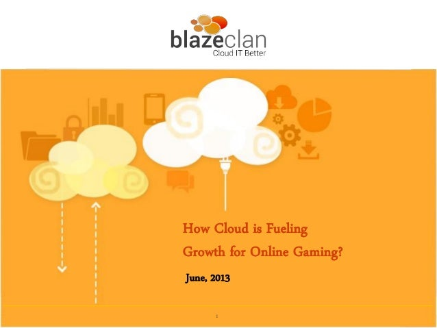 1How Cloud is FuelingGrowth for Online Gaming?June, 2013