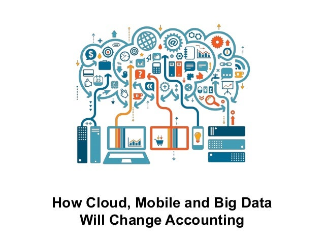 How Cloud, Mobile and Big Data Will Change Accounting