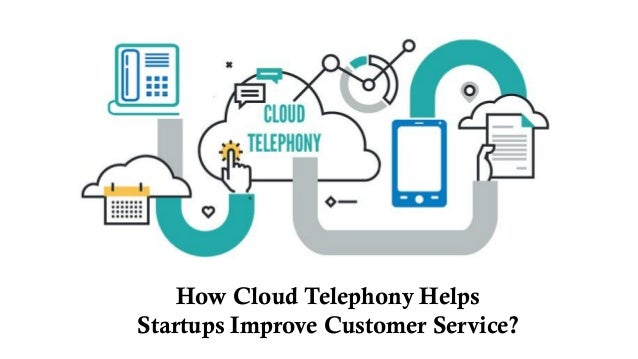 How Cloud Telephony Helps Startups Improve Customer Service?