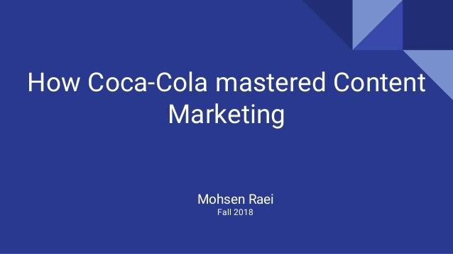How Coca-Cola mastered Content Marketing Mohsen Raei Fall 2018