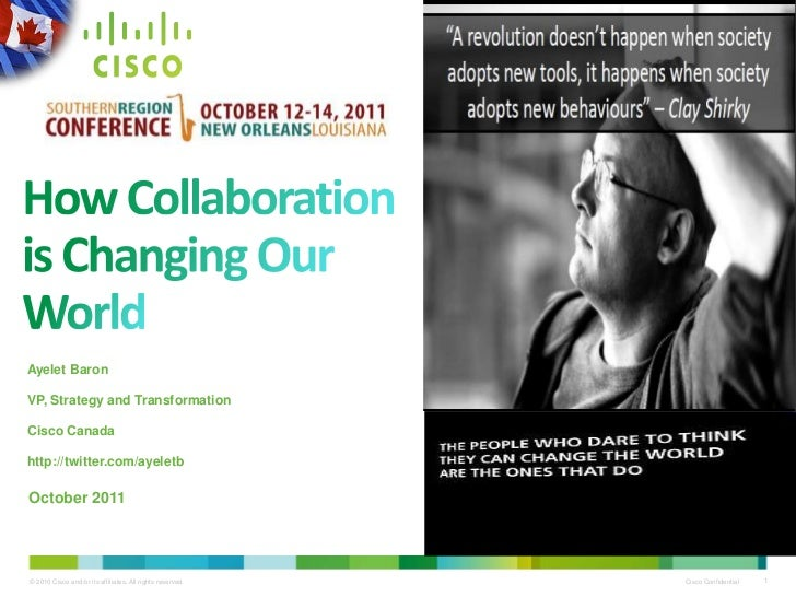 How Collaboration is Changing Our World<br />Ayelet Baron<br />VP, Strategy and Transformation<br />Cisco Canada<br />http...
